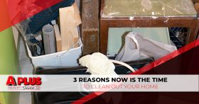 3 Reasons Now Is the Time to Clean Out Your Home